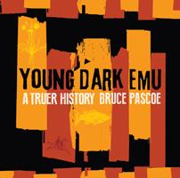 Young Dark Emu: A Truer History, Bruce Pascoe