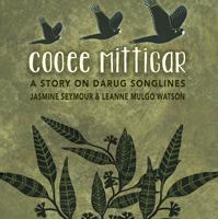 Cooee Mittigar, A Story on Darug Songlines, Jasmine Seymour and Leanne Mulgo Watson