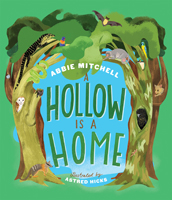 Abbie Mitchell, A Hollow is a Home, illustrated by Astred Hicks