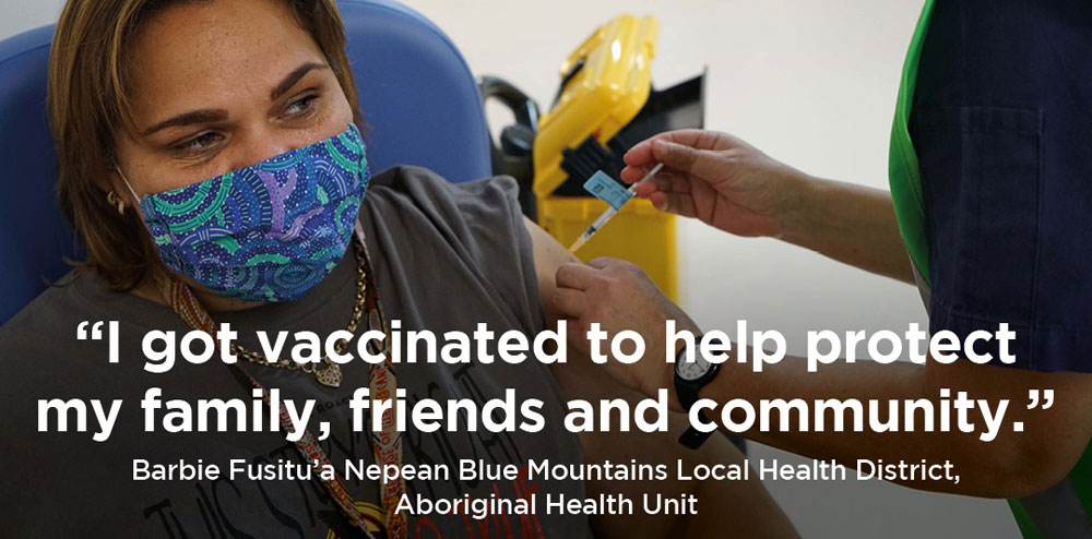 """""""I got vaccinated to help protect my family, friends and community."""" Barbie Fusitu'a Nepean Blue Mountains Local Health District, Aboriginal Health Unit"""