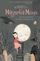 The Secrets of Magnolia Moon by Edwina Wyatt, illustrated by Katherine Quinn