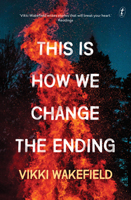 This is How We Change the Ending, Vikki Wakefield
